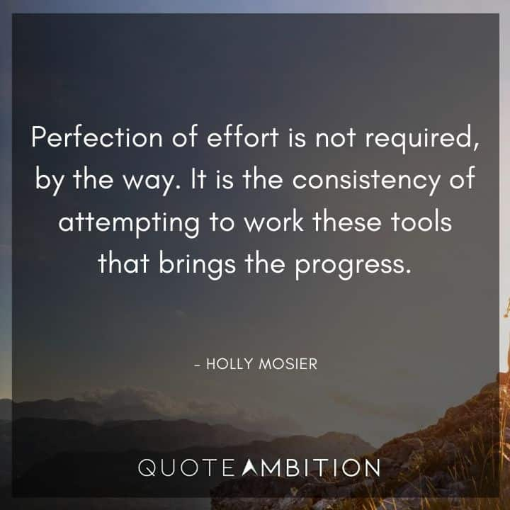 Consistency Quotes - Perfection of effort is not required, by the way.