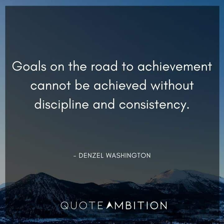 Consistency Quotes - Goals on the road to achievement cannot be achieved without discipline and consistency.