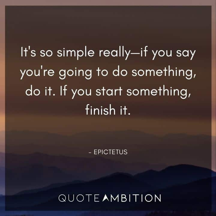 Consistency Quotes - It's so simple really - if you say you're going to do something, do it. If you start something, finish it.