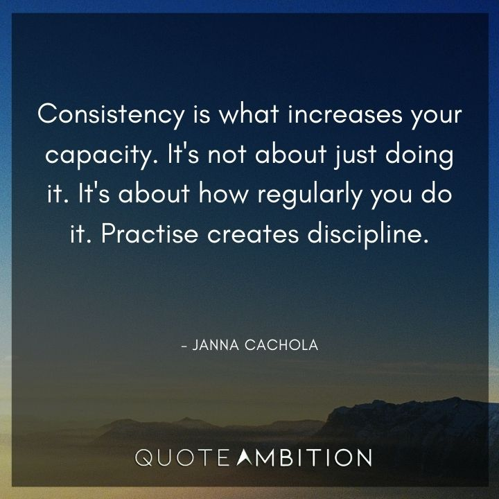 Consistency Quotes -  It's not about just doing it. It's about how regularly you do it. Practise creates discipline.