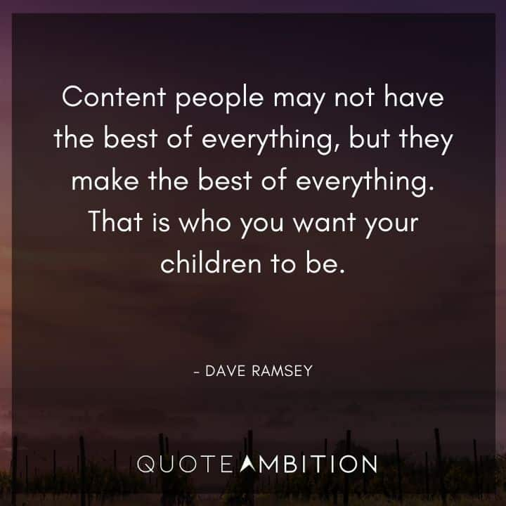 Dave Ramsey Quotes - Content people may not have the best of everything, but they make the best of everything.