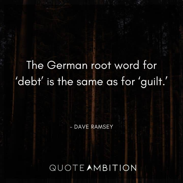 Dave Ramsey Quotes - The German root word for 'debt' is the same as for 'guilt.'