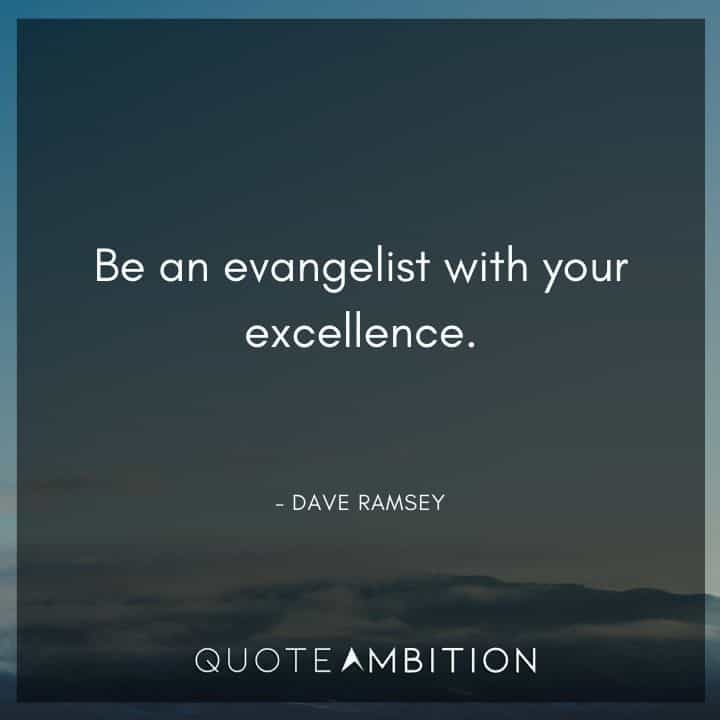 Dave Ramsey Quotes - Be an evangelist with your excellence.
