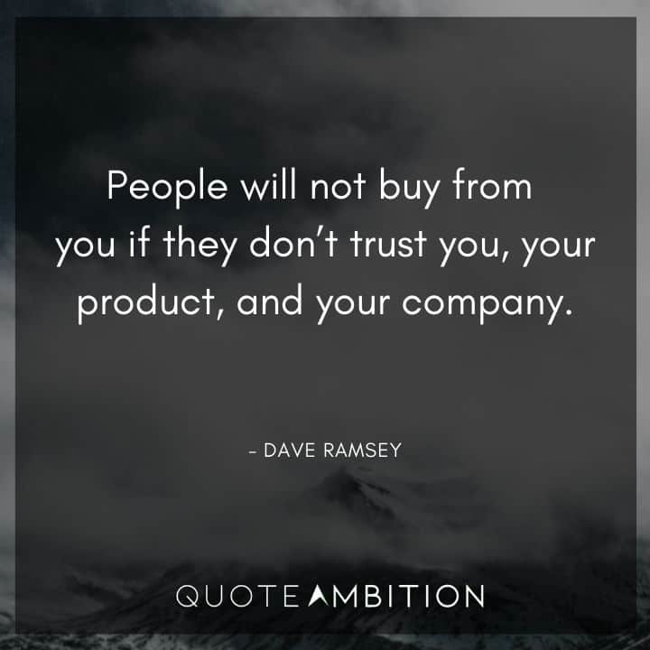 Dave Ramsey Quotes - People will not buy from you if they don't trust you, your product, and your company.
