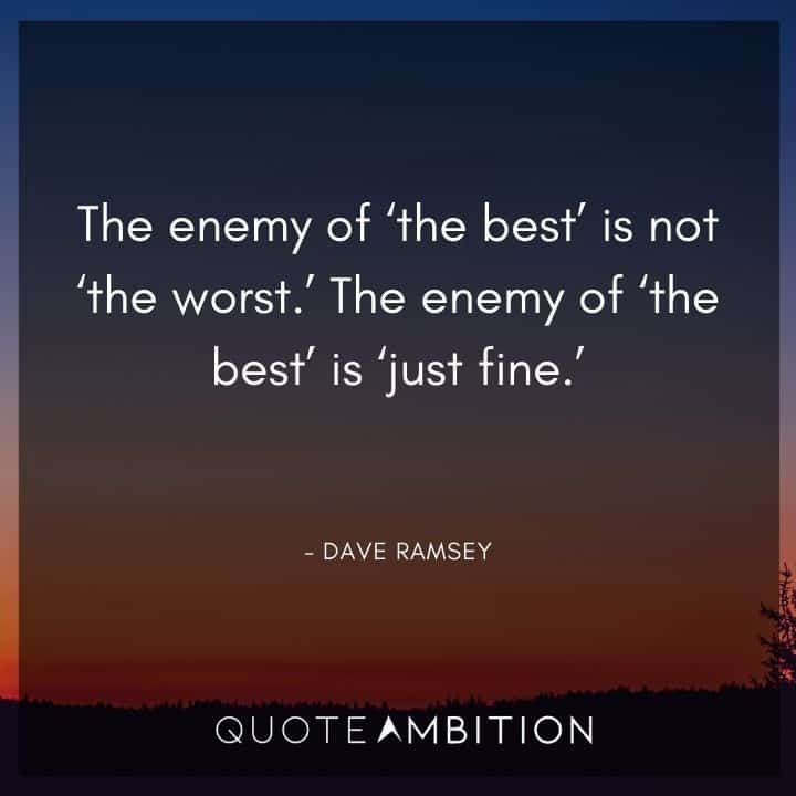 Dave Ramsey Quotes - The enemy of 'the best' is not 'the worst.' The enemy of 'the best' is 'just fine.'