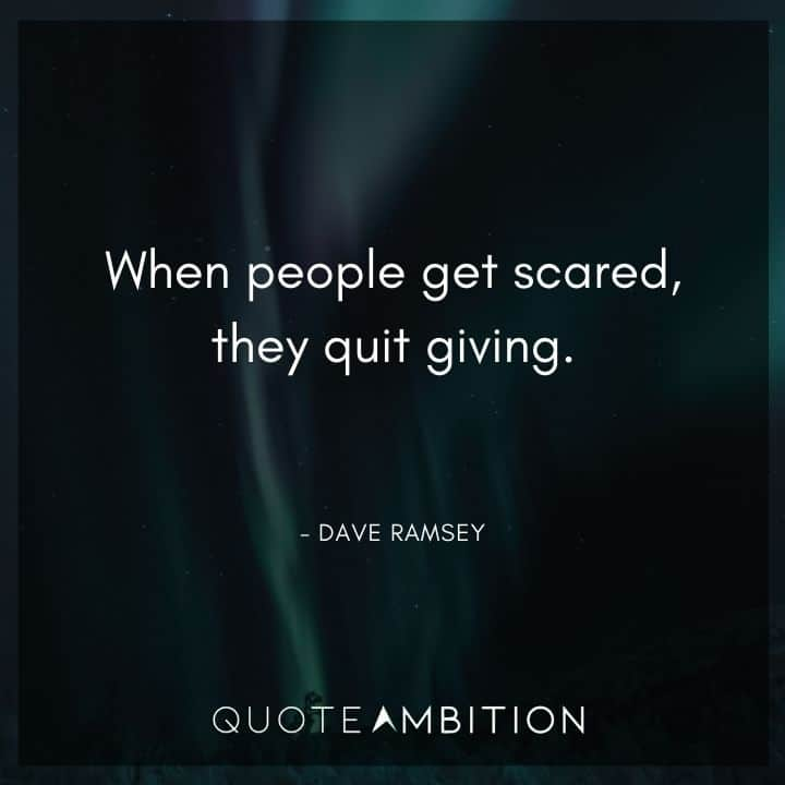 Dave Ramsey Quotes - When people get scared, they quit giving.