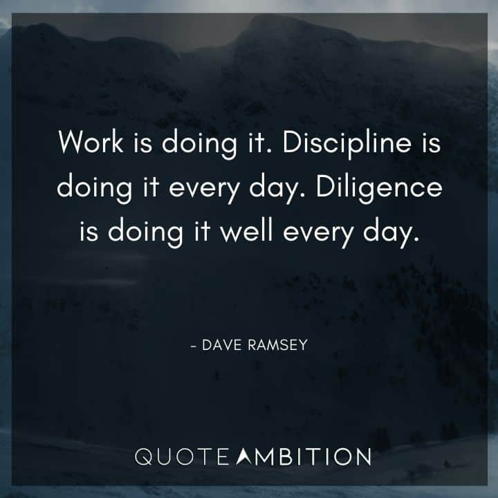Dave Ramsey Quotes - Work is doing it. Discipline is doing it every day.