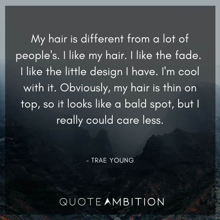 Hair Quotes - Obviously, my hair is thin on top, so it looks like a bald spot, but I really could care less.