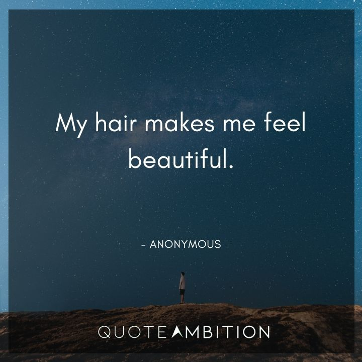 Hair Quotes - My hair makes me feel beautiful.