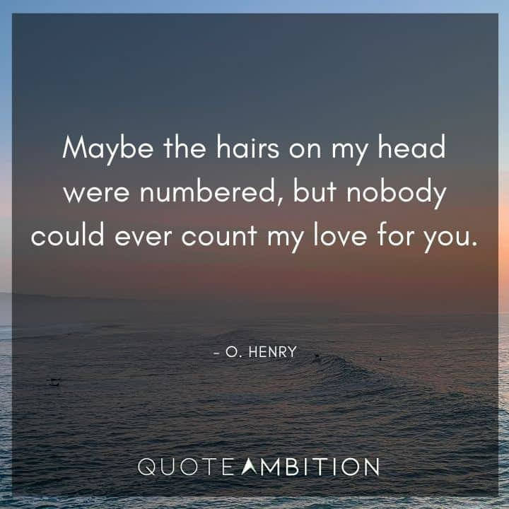 Hair Quotes - Maybe the hairs on my head were numbered, but nobody could ever count my love for you.