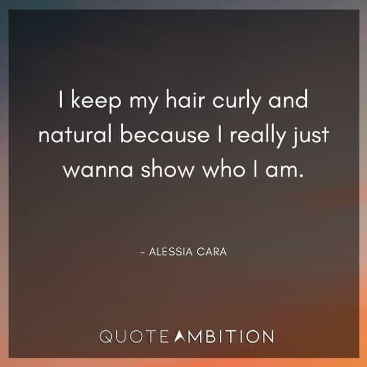 Hair Quotes - I keep my hair curly and natural because I really just wanna show who I am.