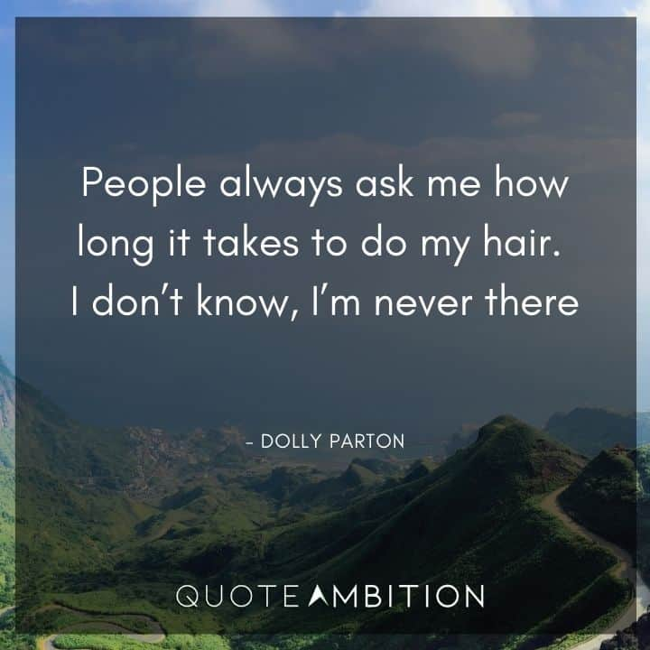 Hair Quotes - People always ask me how long it takes to do my hair.
