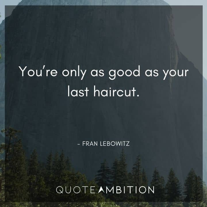 Hair Quotes - You're only as good as your last haircut.