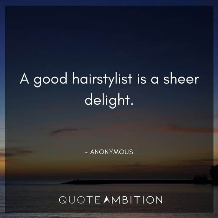 Hair Quotes - A good hairstylist is a sheer delight.