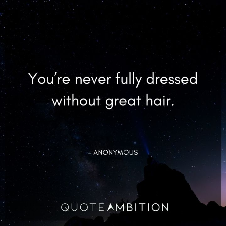 Hair Quotes - You're never fully dressed without great hair.