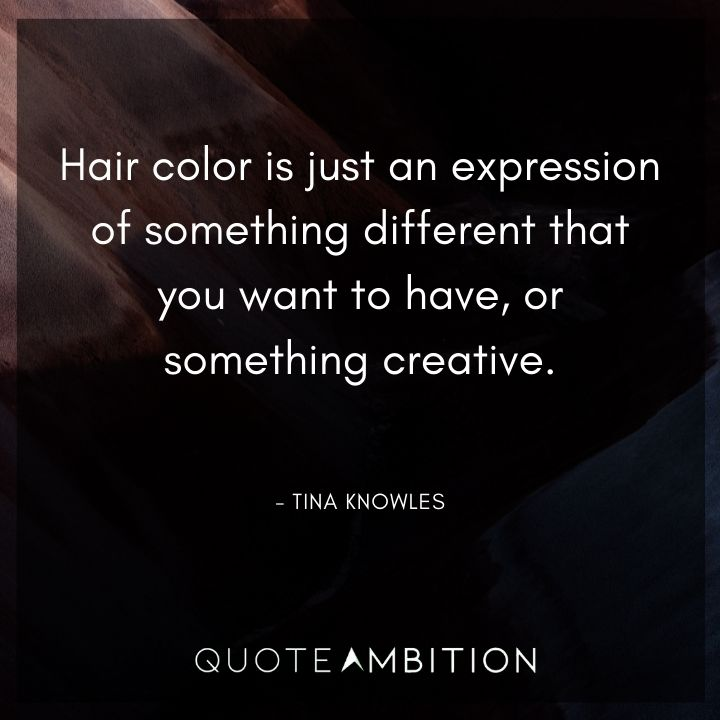 Hair Quotes - Hair color is just an expression of something different that you want to have, or something creative.