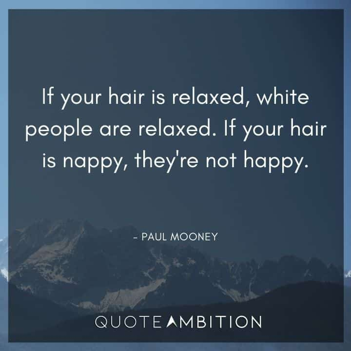 Hair Quotes - If your hair is nappy, they're not happy.