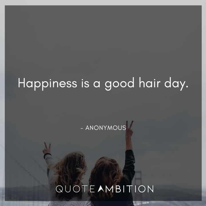Hair Quotes - Happiness is a good hair day.