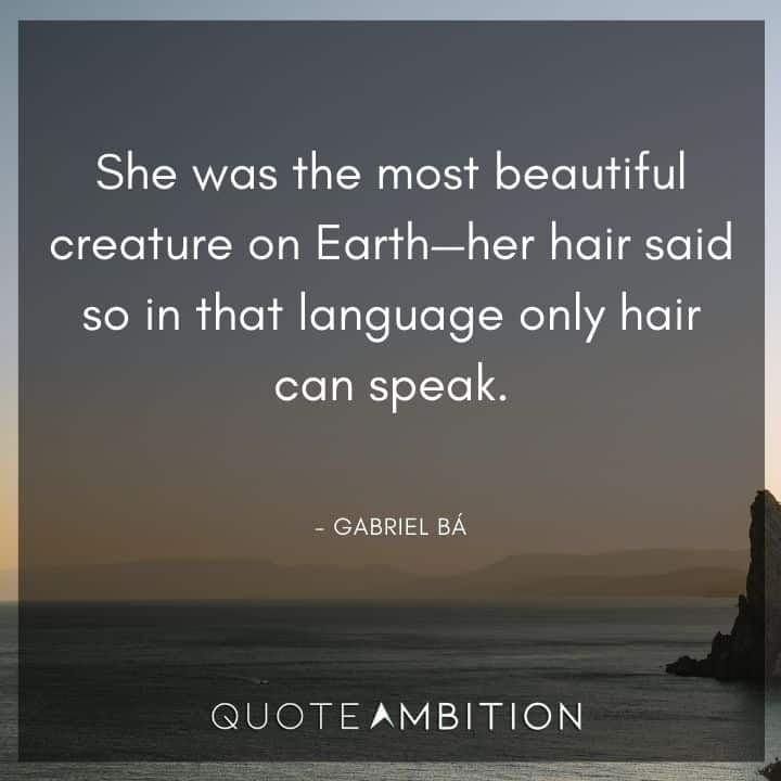 Hair Quotes - She was the most beautiful creature on Earth.