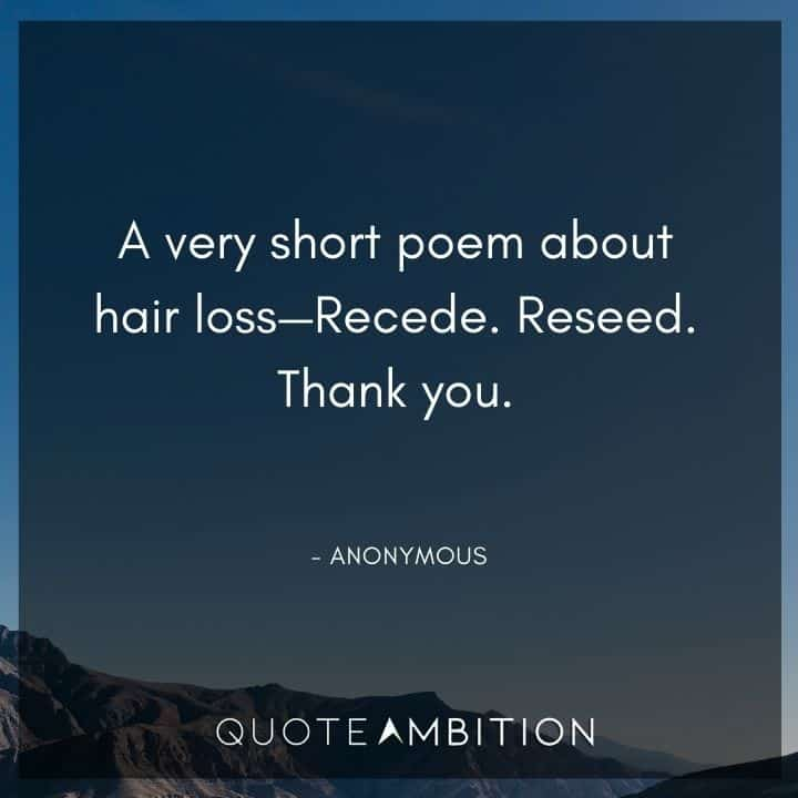 Hair Quotes - A very short poem about hair loss - Recede. Reseed.