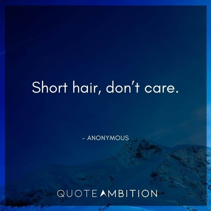 Hair Quotes - Short hair, don't care.