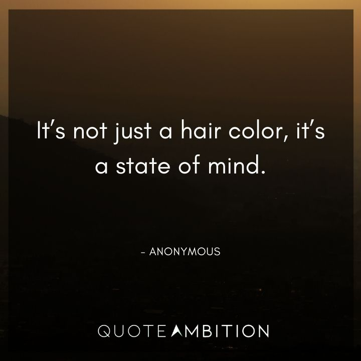 Hair Quotes - It's not just a hair color, it's a state of mind.