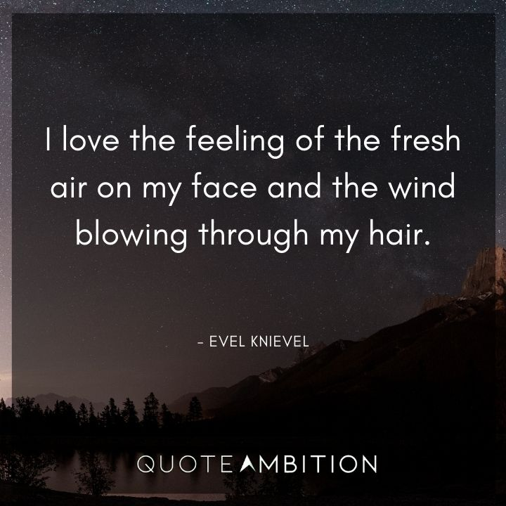 Hair Quotes - I love the feeling of the fresh air on my face and the wind blowing through my hair.