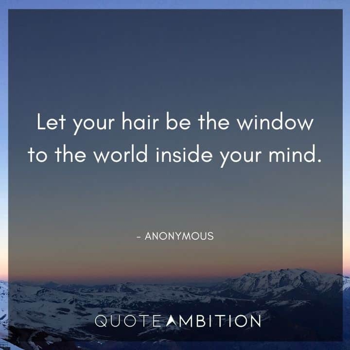 Hair Quotes - Let your hair be the window to the world inside your mind.