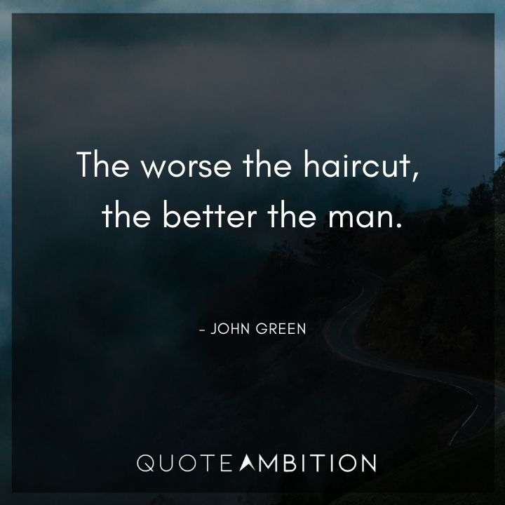 Hair Quotes - The worse the haircut, the better the man.