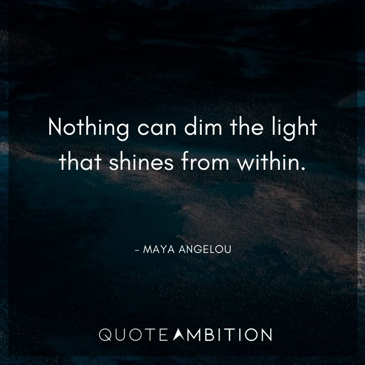 Light Quotes - Nothing can dim the light that shines from within.