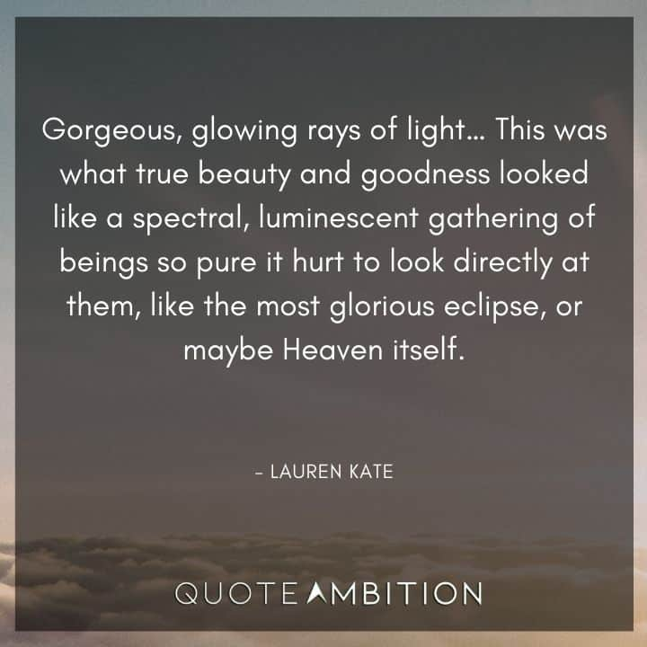 Light Quotes - Gorgeous, glowing rays of light...This was what true beauty and goodness looked like.