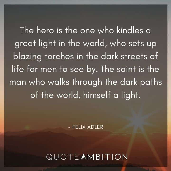 Light Quotes - The hero is the one who kindles a great light in the world.