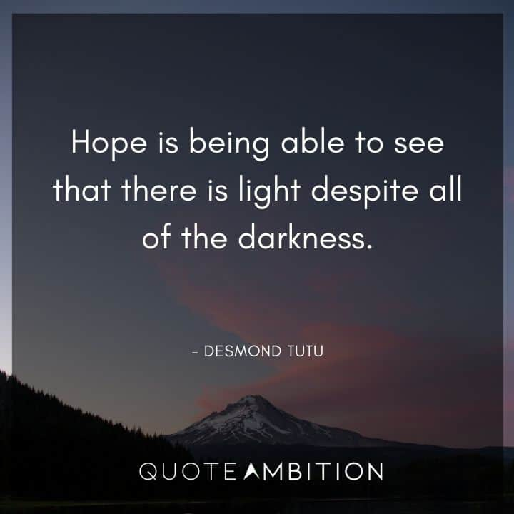 Light Quotes - Hope is being able to see that there is light despite all of the darkness.