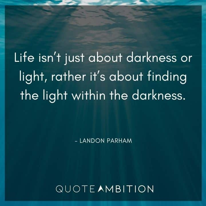Light Quotes - Life isn't just about darkness or light, rather it's about finding the light within the darkness.