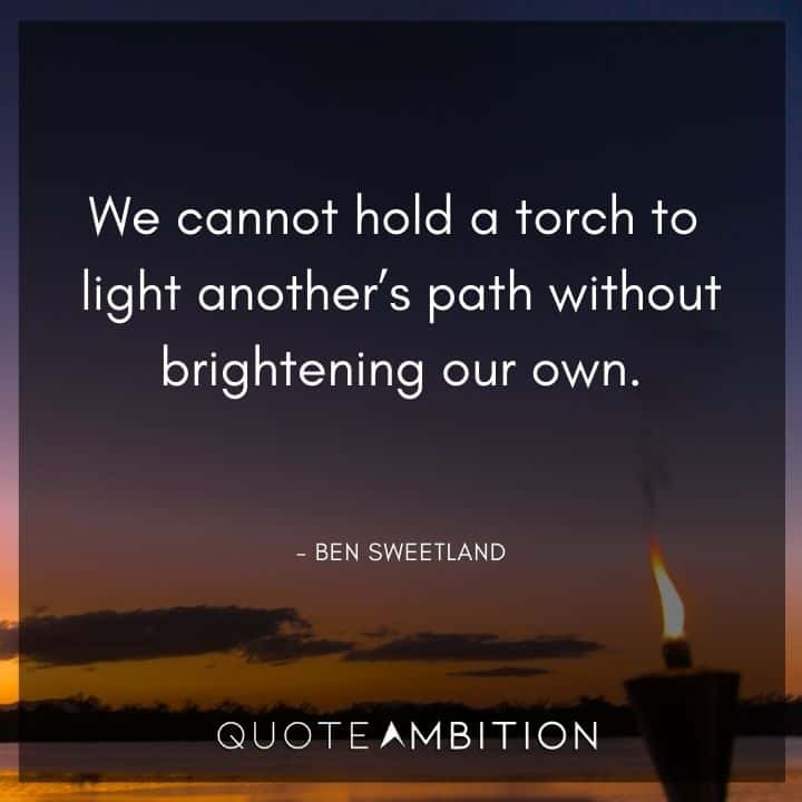 Light Quotes - We cannot hold a torch to light another's path without brightening our own.
