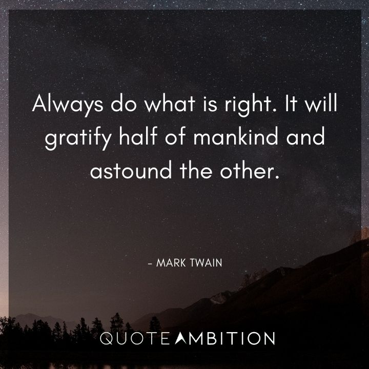 Mark Twain Quotes - Always do what is right.