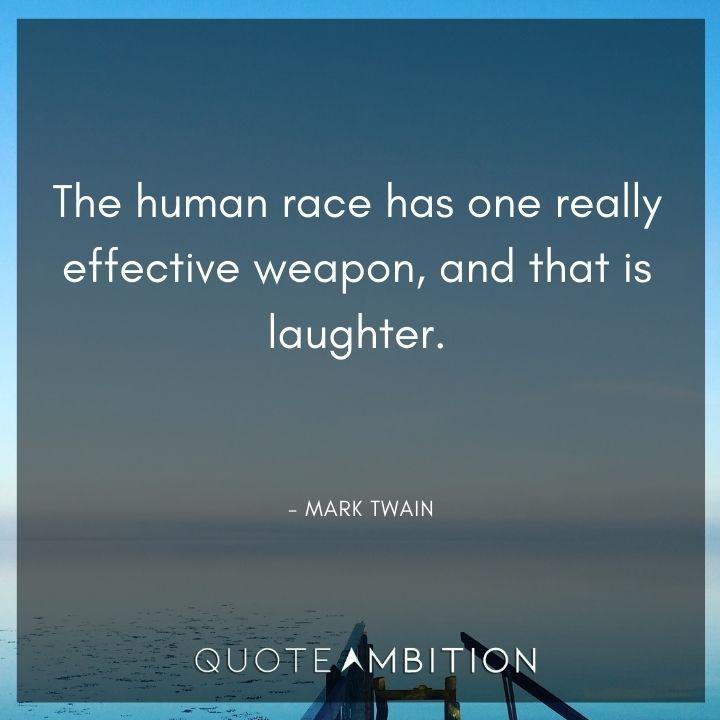 Mark Twain Quotes - The human race has one really effective weapon, and that is laughter.