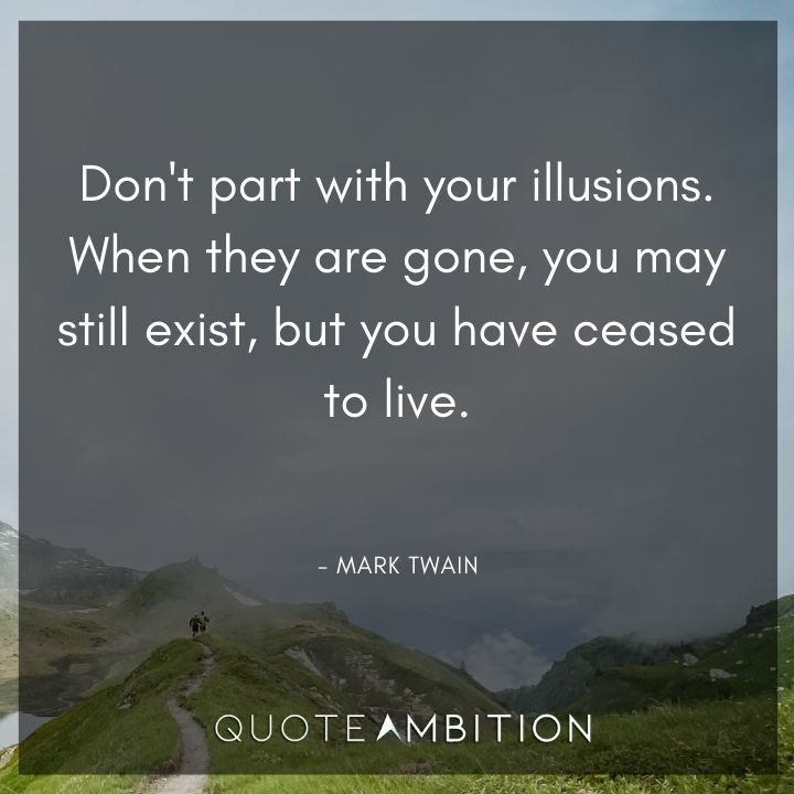 Mark Twain Quotes - Don't part with your illusions.