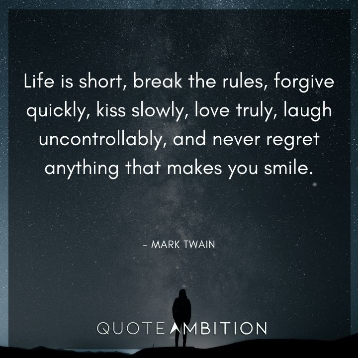 Mark Twain Quotes - Life is short, break the rules.