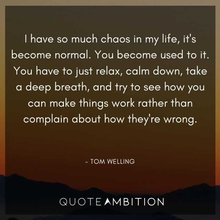 Relaxing Quotes - I have so much chaos in my life, it's become normal.