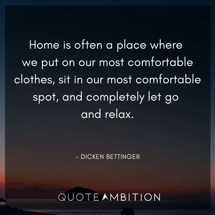 Relaxing Quotes - Home is often a place where we put on our most comfortable clothes.