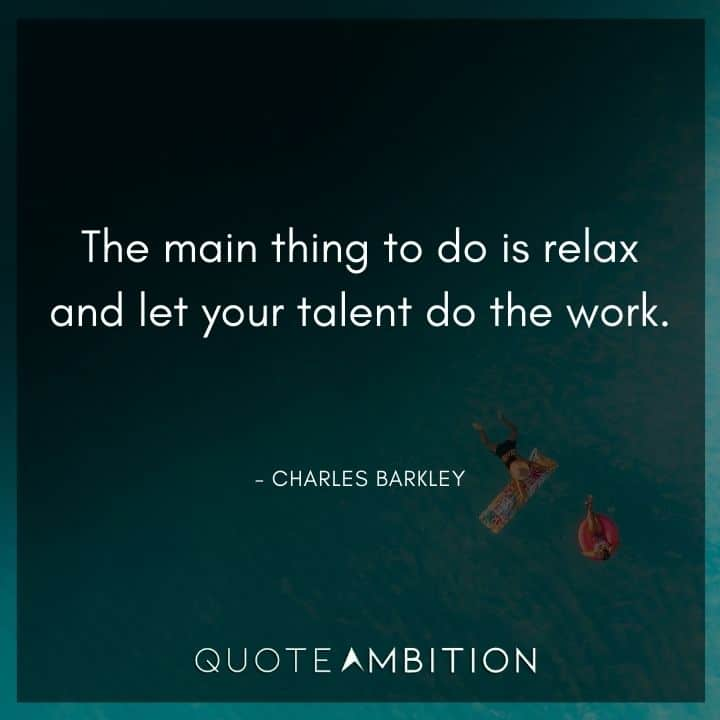 Relaxing Quotes - The main thing to do is relax and let your talent do the work.