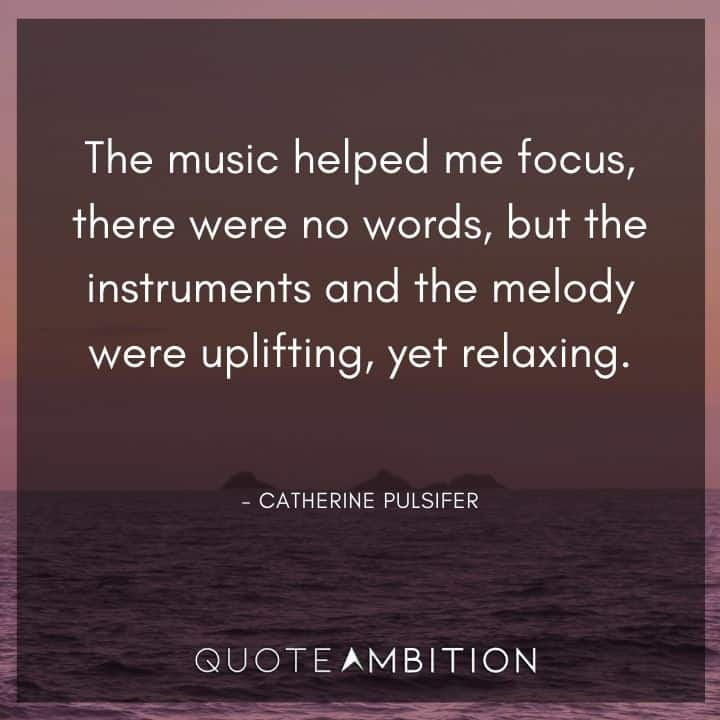 Relaxing Quotes - The music helped me focus, there were no words, but the instruments and the melody were uplifting, yet relaxing.