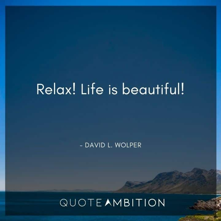 Relaxing Quotes - Relax! Life is beautiful!