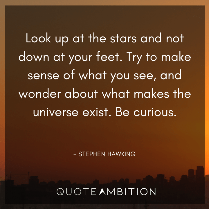 Universe Quotes - Try to make sense of what you see, and wonder about what makes the universe exist. Be curious.