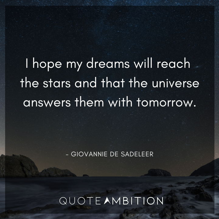 Universe Quotes - I hope my dreams will reach the stars and that the universe answers them with tomorrow.
