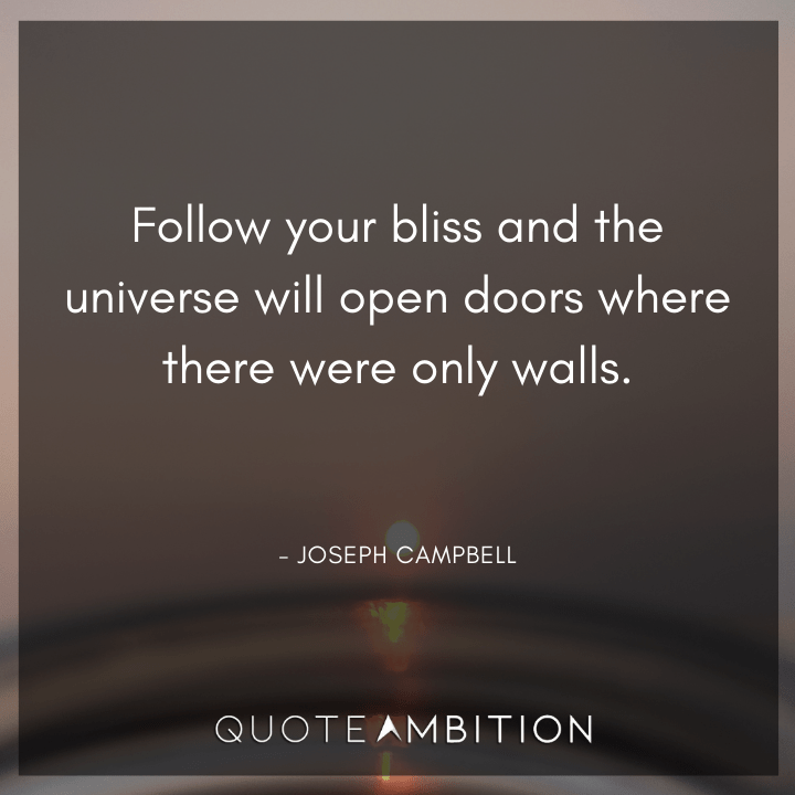 Universe Quotes - Follow your bliss and the universe will open doors where there were only walls.