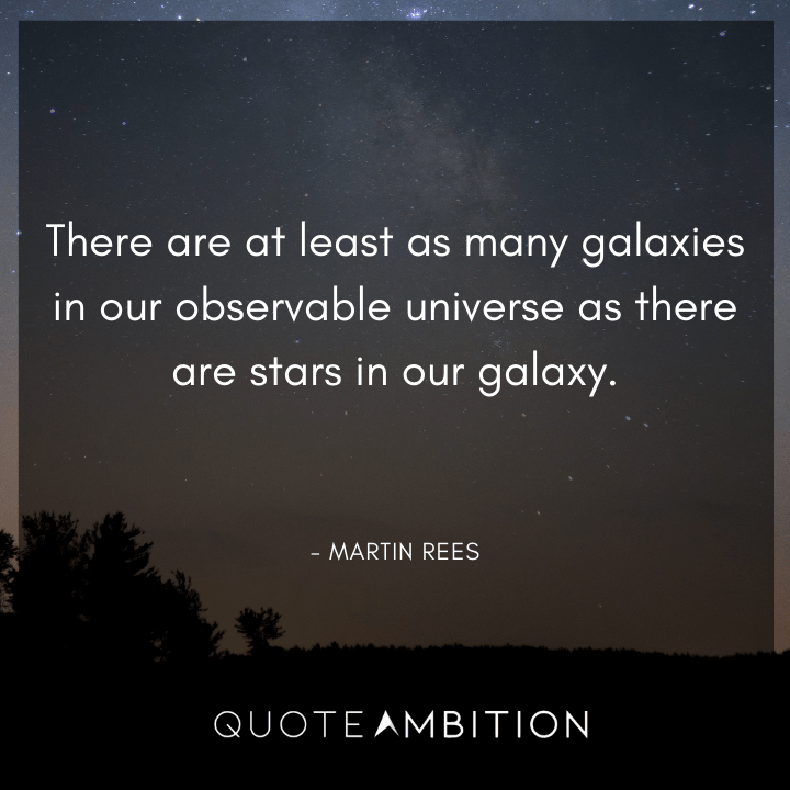 Universe Quotes - There are at least as many galaxies in our observable universe as there are stars in our galaxy.