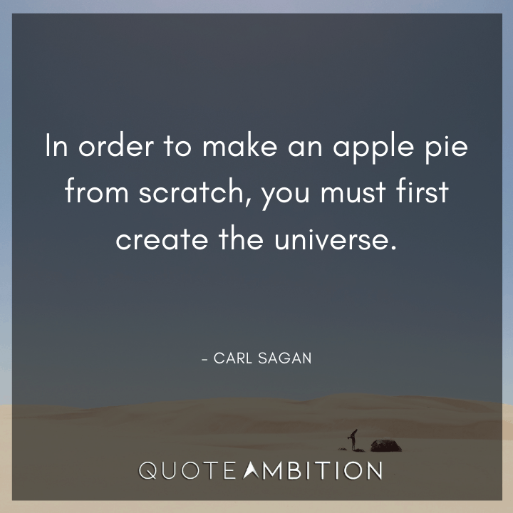 Universe Quotes - In order to make an apple pie from scratch, you must first create the universe.