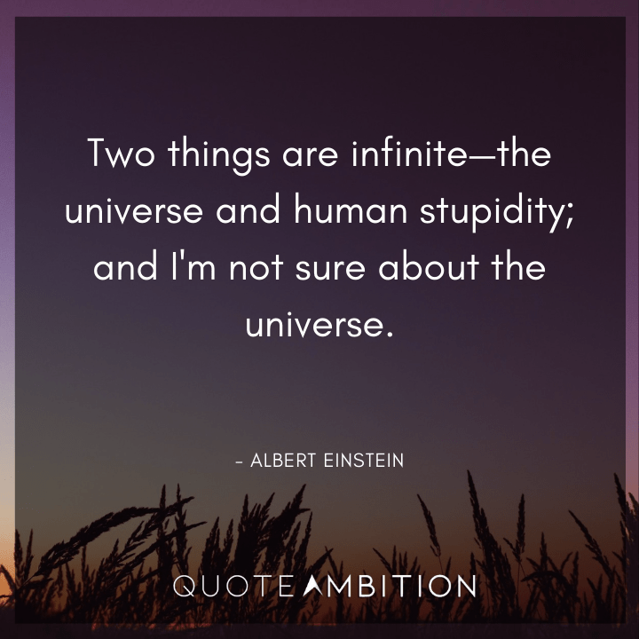 Universe Quotes - Two things are infinitE - the universe and human stupidity; and I'm not sure about the universe.